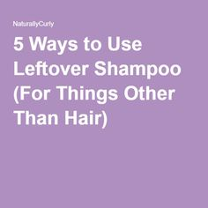 5 Ways to Use Leftover Shampoo (For Things Other Than Hair)