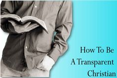 Having a transparent lifestyle is important in the Christian's life. Learn how you can imitate Jesus in living a transparent lifestyle.