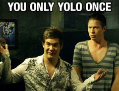 You only YOLO once, cuz then you get punched in the face!