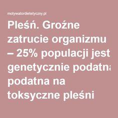Pleśń. Groźne zatrucie organizmu – 25% populacji jest genetycznie podatna na toksyczne pleśni