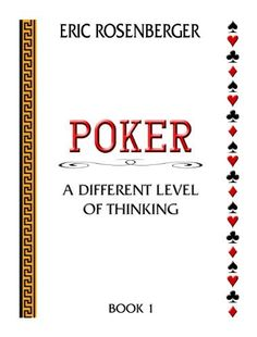 "Poker: A Different Level Of Thinking - Book 1 (Poker: Thinking On A Different Level) by Eric Rosenberger >> ""Volume 1 is geared towards two different types of players. First and foremost, it is geared toward the beginning player, by teaching them the basics of the game. This book is also written for those that are playing against the Level 1 players.""   Full Book Review:  http://www.pokernews.com/news/2012/11/pokernews-book-review-eric-rosenberger-poker-different-level-13757.htm"