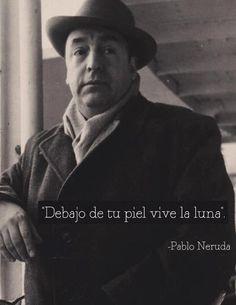 Debajo de tu piel vive la luna.Pablo Neruda