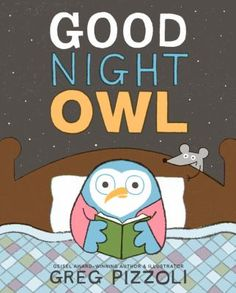 Good night Owl by Greg Pizzoli. Owl takes drastic measures to have a good night's sleep.