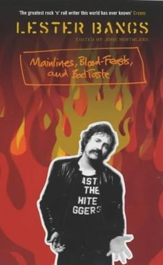 Mainlines, Blood Feasts and Bad Taste: A Lester Bangs Reader by Lester Bangs, http://www.amazon.co.uk/dp/1852428236/ref=cm_sw_r_pi_dp_02ezrb0TVSB5T