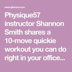 Physique57 instructor Shannon Smith shares a 10-move quickie workout you can do right in your office--or any available conference room.