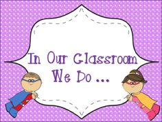 """Super Hero Theme """"In Our Classroom We Do"""