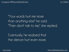 The Scribbled Stories. Words Hurt Quotes, True Love Quotes, Dream Quotes, True Quotes, Heart Quotes, Tiny Stories, Short Stories, Silence Hurts, Conversation Quotes
