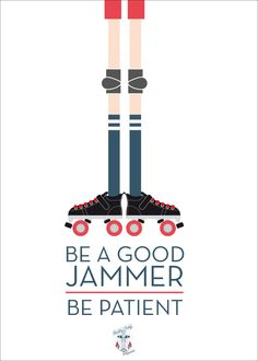 Roller Derby Poster - Be a good a jammer, BE PATIENT!