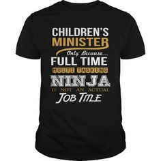 CHILDREN'S MINISTER Only Because Full Time Multi Tasking NINJA Is Not An Actual Job Title T-Shirts, Hoodies, Sweatshirts, Tee Shirts (22.99$ ==► Shopping Now!)