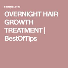 OVERNIGHT HAIR GROWTH TREATMENT | BestOfTips