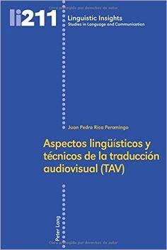 Aspectos lingüísticos y técnicos de la traducción audiovisual (TAV) / Juan Pedro Rica Peromingo - Bern : Peter Lang, cop. 2016