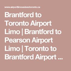 Brantford to Toronto Airport Limo | Brantford to Pearson Airport Limo | Toronto to Brantford Airport Limo | Brantford Corporate Limousine Service