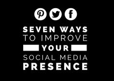 Seven Ways to Improve Your Social Media Presence:  1. Offer great content 2. Post regularly 3. Let it grow organically 4. Use a call-to-action or ask a question 5. Give. give. giveaway 6. It never hurts to ask 7. Pay it forward  Read more: http://blog.canva.com/7-ways-improve-social-media-presence/