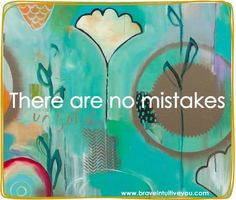 There are no mistakes. #florabowley #braveintuitivepainting
