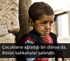 Çocukların ağladığı bir dünyada, bütün kahkahalar zalimdir.  #sözler #anlamlısözler #güzelsözler #manalısözler #özlüsözler #alıntı #alıntılar #alıntıdır #alıntısözler