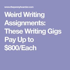 Weird Writing Assignments: These Writing Gigs Pay Up to $800/Each