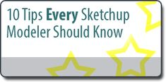 10 tips every Sketchup modeler should know via MasterSketchup.com