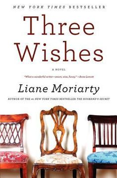 Three Wishes by Liane Moriarty - loved this book!