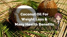 #CoconutOil is The Next Very Best Healthy Herb You Can Use For Weight Loss and Many Other Health Benefits>