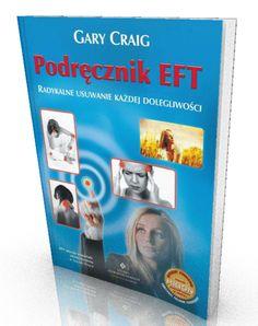 Podręcznik EFT Radykalne Usuwanie Każdej Dolegliwości Gary Craig