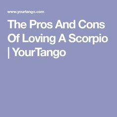 The Pros And Cons Of Loving A Scorpio   YourTango