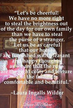 Laura Ingalls Wilder quotes Let's be cheerful! Laura Ingalls Gunn decor to adore happiness peace Laura Ingalls Wilder, Great Quotes, Quotes To Live By, Me Quotes, Inspirational Quotes, Quotes Women, Friend Quotes, Happy Quotes, Peace Quotes