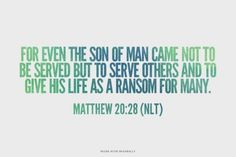 For even the son of man came not to be served but to serve others and to give his life as a ransom for many. Amen! www.reachavillage.org
