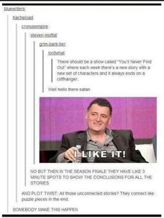 It would be an awesome show And Steven Moffat, Mark Gatiss, Erik Kirpke, and Russel T. Davis can all write it. Superwholock, Sherlock, Fangirl, Steven Moffat, Thats The Way, Writing Inspiration, Tumblr Funny, Writing Prompts, Start Writing