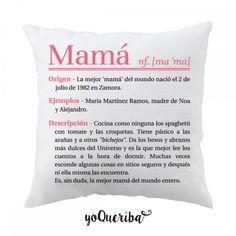 Cojín, 40 x 40 cms, ¿que es una madre para ti? seguro que la tuya, y como tu la definas , lo ponemos en el cojín