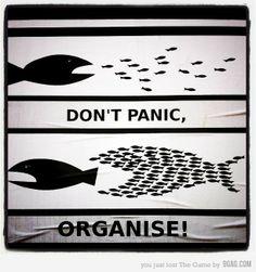 DON'T PANIC, ORGANISE! <3