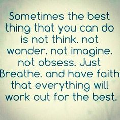 Sometimes the best thing that you can do is not think