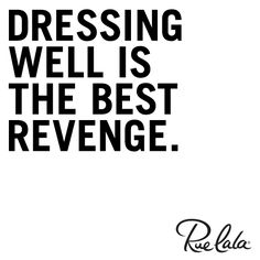 Dressing well is the best revenge.