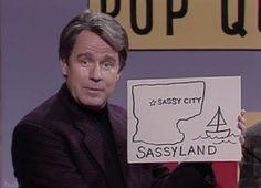 SNL Phil Hartman  Sassy city in sassyland. So saaaasssssyyy!