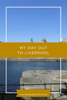 My day out to Liverpool | beauty addict mama