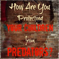 "How are You Protecting Your Children from Predators? The Paleo Mama gives you 7 suggestions on how you can start NOW teaching your kids about ""tricky people."""