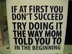 Funny Quotes : If at first.I think I'll make a few of these signs and put them in each o. - The Love Quotes Life Quotes Love, Mom Quotes, Great Quotes, Quotes To Live By, Funny Quotes, Inspirational Quotes, Mom Sayings, Motivational, Quotes Pics