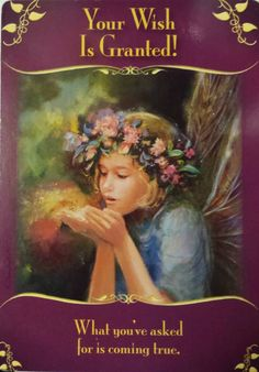 Your Wish Is Granted! ~What you've asked for is coming true.~ The fairies know how to magically manifest all of their material needs and desires, and they also assist people – like yourself – in making their dreams come true.