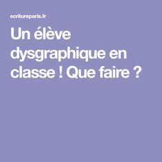 Un élève dysgraphique en classe ! Que faire ? Bullet Journal, Adhd, Dysgraphia, Learning, Advice, Children