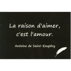 The reason to love, is Antoine de Saint-Exupéry quote - Love French, Learn French, Words Quotes, Me Quotes, Sayings, Since Feeling Is First, Take A Smile, Smile Word, Romance And Love