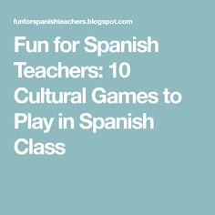 Fun for Spanish Teachers: 10 Cultural Games to Play in Spanish Class