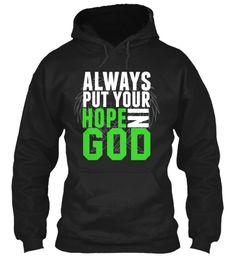 Always Put Your Hope In  God Black Sweatshirt Front