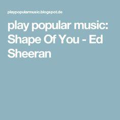 play popular music: Shape Of You - Ed Sheeran