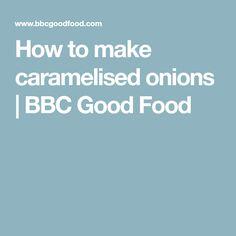 How to make caramelised onions | BBC Good Food