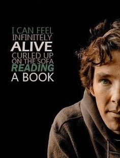 """I can feel infinitely alive curled up on the sofa reading a book ..."" Benedict Cumberbatch ... Makes me like him even more."