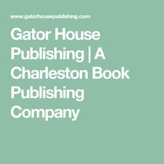 Gator House Publishing | A Charleston Book Publishing Company