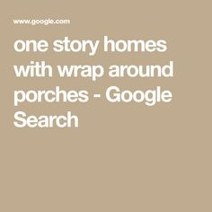 one story homes with wrap around porches - Google Search