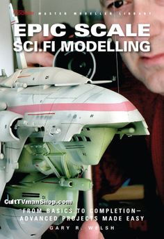 Epic Sci.Fi Modelling by Gary Welsh is now in stock