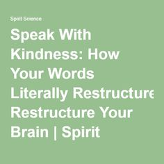 Speak With Kindness: How Your Words Literally Restructure Your Brain | Spirit Science