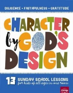 Character by God's Design: 13 Sunday School Lessons for Kids of All Ages in One Room (Paperback)