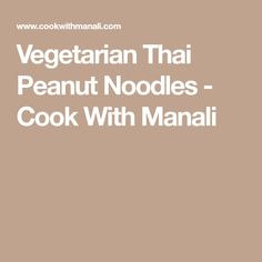 Vegetarian Thai Peanut Noodles - Cook With Manali